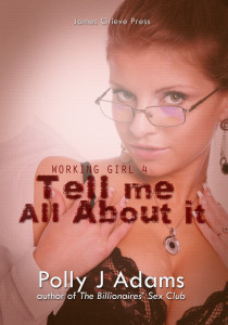 Working Girl 4: Tell me all about it, by Polly J Adams